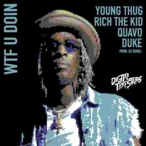 Young Thug - WTF U Doin Ft. Quavo, Duke & Rich The Kid